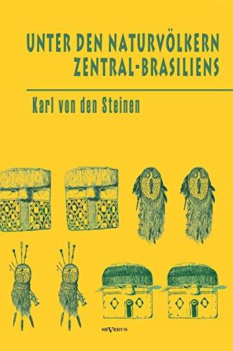 Unter den Naturvölkern Zentral-Brasiliens: Reiseschilderung und Ergebnisse der Zweiten Schingu-Expedition 1887-1888