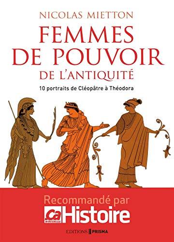 Les femmes de pouvoir de l'Antiquité par Nicolas Mietton