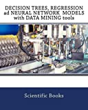 DECISION TREES, REGRESSION ad NEURAL NETWORK MODELS with DATA MINING tools