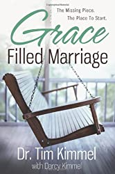 Grace Filled Marriage: The Missing Piece, the Place to Start by Tim Kimmel (2013-09-10)