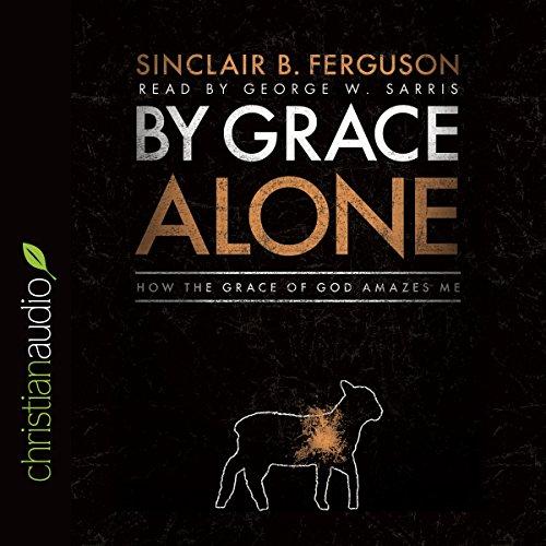 By Grace Alone  Audiolibri