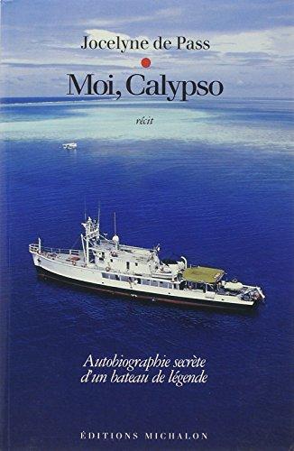 Moi, Calypso : Autobiographie secrète d'un bateau de légende