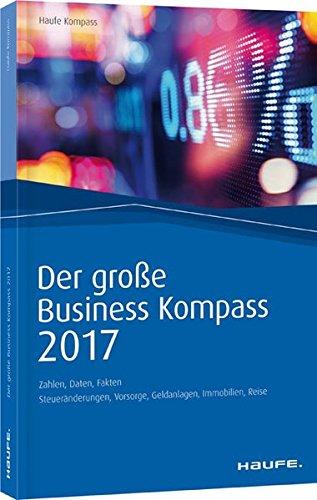 Der große Business Kompass 2017: Zahlen, Daten, Fakten (Haufe Kompass)