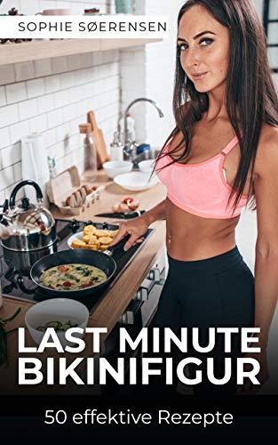 Last Minute Bikinifigur: 50 effektive Rezepte