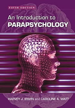 An Introduction to Parapsychology, 5th ed. par [Irwin, Harvey J., Watt, Caroline A.]