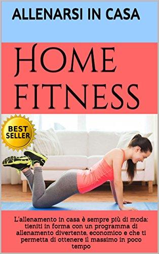 Home fitness: L'allenamento in casa è sempre più di moda: tieniti in forma con un programma di allenamento divertente, economico e che ti permetta di ottenere il massimo in poco tempo