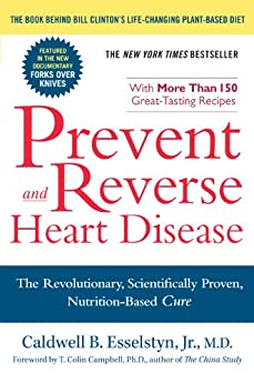 Prevent and Reverse Heart Disease: The Revolutionary, Scientifically Proven, Nutrition-Based Cure von [Esselstyn Jr. M.D., Caldwell B.]