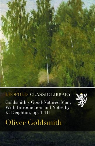 Goldsmith's Good-Natured Man; With Introduction and Notes by K. Deighton, pp. 1-111