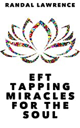 EFT Tapping Miracles for the Soul: Six inspiring and uplifting stories of positive change and transformation through Emotional Freedom Therapy tapping (English Edition)