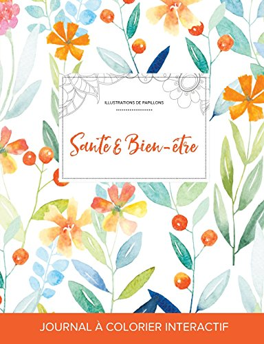 Journal de Coloration Adulte: Sante & Bien-Etre (Illustrations de Papillons, Floral Printanier) par Courtney Wegner
