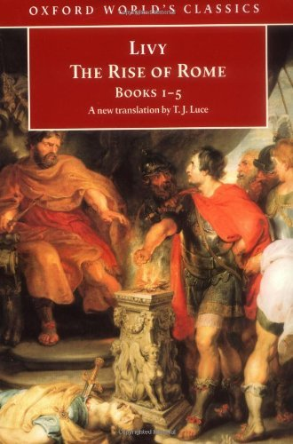 The Rise of Rome: Books One to Five: Bks. 1-5 (Oxford World's Classics): Written by Livy, 1998 Edition, (New edition) Publisher: Oxford Paperbacks [Paperback]