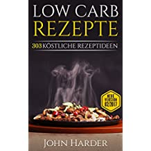 Low Carb Rezepte: 303 Köstliche Rezeptideen zum Abnehmen mit Low Carb inklusive 10 Tage - Abnehmplan (Low Carb, Rezepte ohne Kohlenhydrate, Low Carb Rezepte, Abnehmen mit Low Carb)