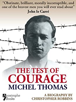The Test Of Courage: Michel Thomas: A Biography Of The Holocaust Survivor And Nazi-Hunter By Christopher Robbins par [Robbins, Christopher]
