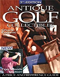 Antique Golf Collectibles: A Price and Reference Guide by Chuck Furjanic (2003-12-01)