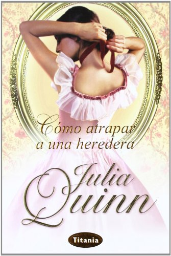 Cómo atrapar a una heredera (Titania época) por Julia Quinn