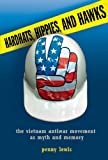 Hardhats, Hippies, and Hawks: The Vietnam Antiwar Movement as Myth and Memory - Penny (CUNY SCHOOL OF LABOR AND URBAN STUDIES) Lewis