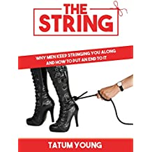 THE STRING: Why Men Keep Stringing You Along and How to Put an End to It (English Edition)