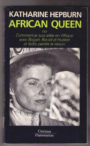 African Queen, ou, Comment je suis allée en Afrique avec Bogart, Bacall et Huston et faillis perdre la raison par Katharine Hepburn