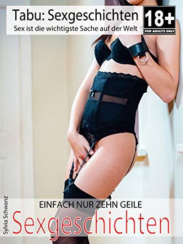 Sexgeschichten: Einfach nur zehn geile erotische Geschichten -