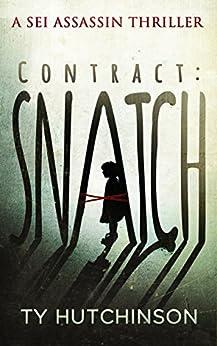 Contract: Snatch (Sei Assassin Thriller Book 1) (English Edition) di [Hutchinson, Ty]