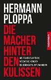 Die Macher hinter den Kulissen: Wie transatlantische Netzwerke heimlich die Demokratie unterwandern - Hermann Ploppa