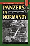 Panzers in Normandy: General Hans Eberbach and the German Defense of France, 1944: General Hans Eberbach & the German Defense of France, 1944 ... History) (Stackpole Military History Series)