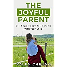 The Joyful Parent: Building a Happy Relationship with Your Child (The Human Parent Book 1) (English Edition)