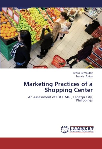 Marketing Practices of a Shopping Center: An Assessment of P & F Mall, Legazpi City, Philippines