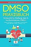 DMSO: Praxisbuch - Erstaunliche Heilung durch hochwirksames DMSO! Gegen Schmerzen, Schwellungen, Entzündungen, sowie Hilfe bei Arthritis, Arthrose u.v.m -