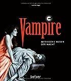 Vampire: Mythische Wesen der Nacht