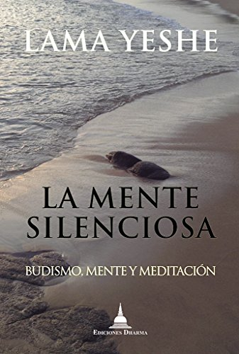La mente silenciosa: Budismo, mente y meditación por Lama Yeshe