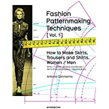 1: Fashion Patternmaking Techniques: How to Make Skirts, Trousers and Shirts: Women / Men: Skirts / Culottes / Bodices and Blouses / Men's Shirts and Trousers / Size Alterations