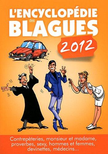 L'encyclopedie des blagues 2012 : Contrepèteries, monsieur et madame, proverbes, sexy, hommes et femmes, devinettes, médecins