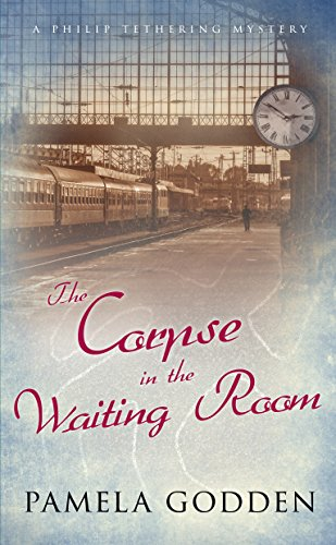 The Corpse in the Waiting Room (A Philip Tethering Mystery Book 1) by [Godden, Pamela]