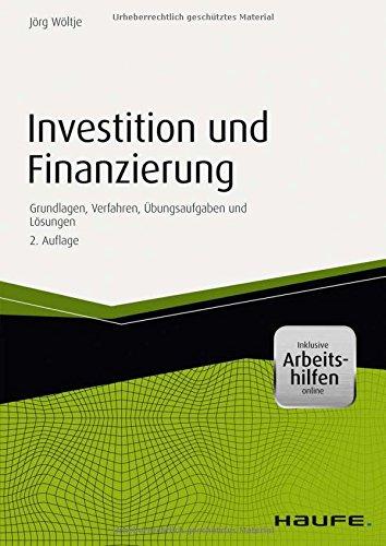 Investition und Finanzierung - mit Arbeitshilfen online: Grundlagen, Verfahren, Übungsaufgaben und Lösungen (Haufe Fachbuch)