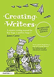 Creating Writers: A Creative Writing Manual for Schools (David Fulton Books)