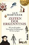 Zeiten der Erkenntnis: Wie uns die großen historischen Veränderungen bis heute prägen - Ian Mortimer