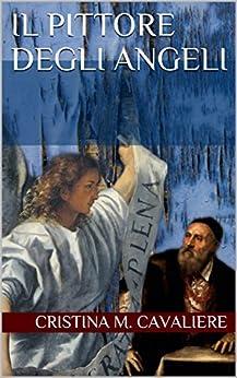 Il Pittore degli Angeli di [Cavaliere, Cristina M.]