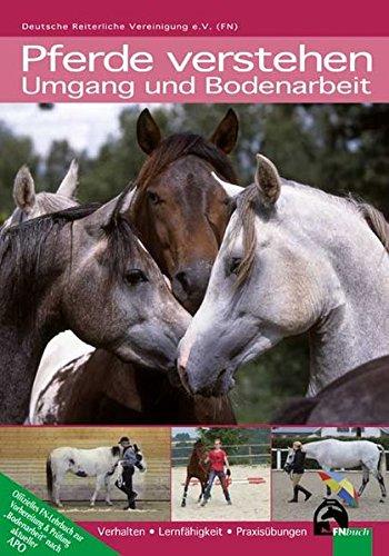 Pferde verstehen - Umgang und Bodenarbeit: Verhalten - Lernfähigkeit - Praxisübungen (Offizielle Prüfungsbücher)
