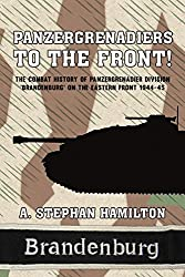 Panzergrenadiers to the Front! The Combat History of Panzergrenadier Division 'Brandenburg' on the Eastern Front 1944-45