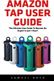 Amazon Tap User Guide: The Ultimate User Guide to Become An Expert In Just An Hour (Amazon 2016 Guide, Master Amazon Tap)