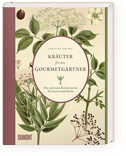 Kräuter für den Gourmetgärtner: Alte und neue Kräutersorten für Garten und Küche -