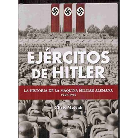EJERCITOS DE HITLER. LA HISTORIA DE LA MAQUINA MILITAR ALEMANA 1939-1945