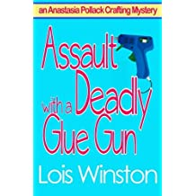Assault with a Deadly Glue Gun (an Anastasia Pollack Crafting Mystery) (Volume 1) by Lois Winston (2013-12-07)