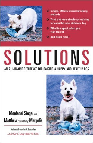 Solutions: An All-In-One Reference for Raising a Happy and Healthy Dog by Mordecai Siegal (2002-03-26)