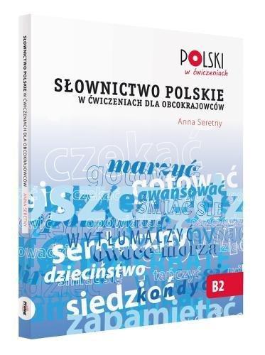 Polnischer Wortschatz in Übungen - Slownictwo polskie w cwiczeniach dla obcokrajowców (Polski w Cwiczeniach)