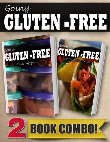Gluten-Free Freezer Recipes and Gluten-Free Mexican Recipes: 2 Book Combo (Going Gluten-Free) (English Edition)