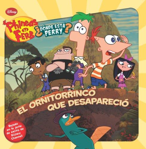 Phineas y Ferb. El ornitorrinco que desapareció: Los cuentos de Phineas y Ferb (Phineas & Ferb) por Disney