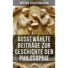 Arthur Schopenhauer: Ausgewählte Beiträge zur Geschichte der Philosophie: Vorsokratische Philosophie + Sokrates + Platon + Aristoteles + Stoiker + Neuplatoniker ... Erläuterungen zur Kantischen Philosophie...