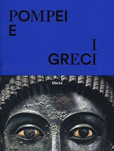 Pompei e i greci. Catalogo della mostra (Pompei, 11 aprile-27 novembre 2017). Ediz. a colori di M. Osanna,C. Rescigno